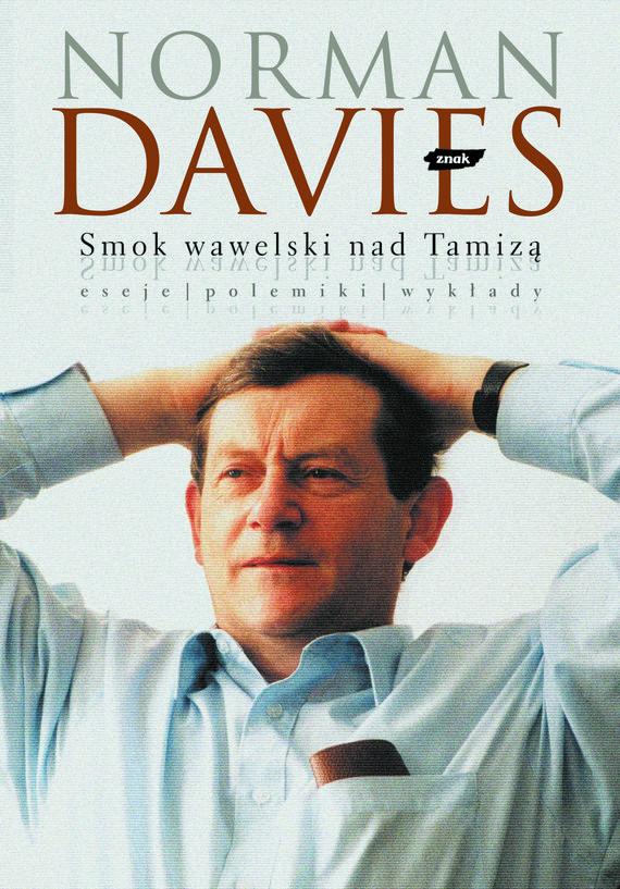 okładka Smok wawelski nad Tamizą. Eseje, polemiki, wywiady, Książka | Norman Davies