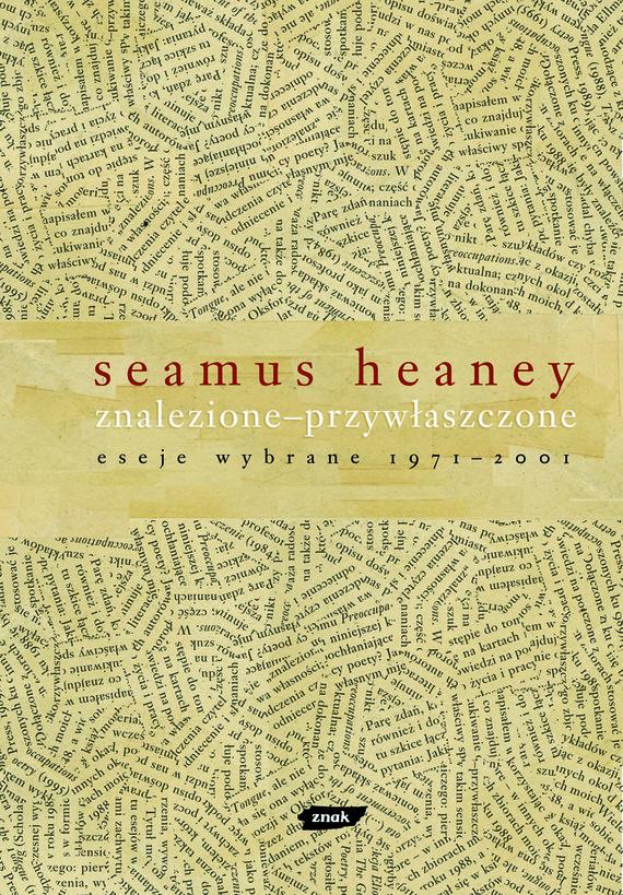 okładka Znalezione - przywłaszczone. Eseje wybrane 1971 – 2001, Książka | Heaney Seamus