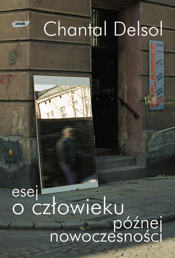okładka Esej o człowieku późnej nowoczesności, Książka | Delsol Chantal