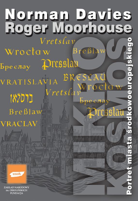 okładka Mikrokosmos. Portret miasta środkowoeuropejskiego, Vratislavia, Breslau, Wrocław książka |  | Davies Norman, Moorhouse Roger