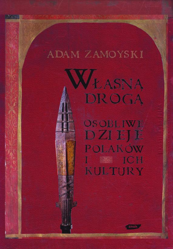 okładka Własną drogą. Osobliwe dzieje Polaków i ich kultury, Książka | Zamoyski Adam