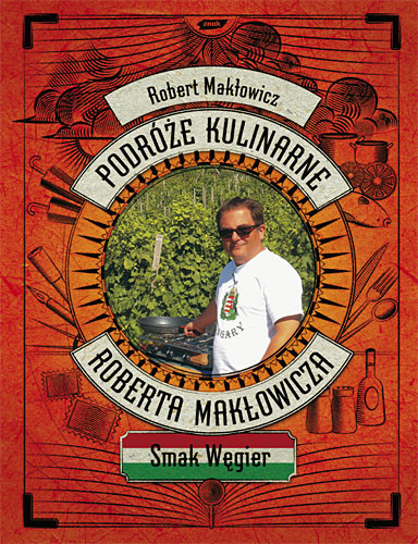okładka Podróże kulinarne Roberta Makłowicza. Smak Węgier, Książka | Makłowicz Robert