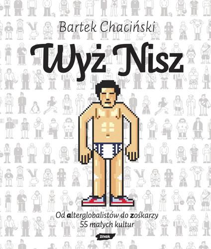 okładka Wyż nisz. Od alterglobalistów do zośkarzy. 55 małych kultur, Książka | Bartek Chaciński