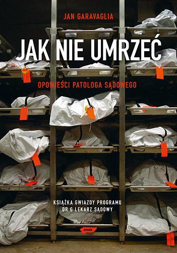 okładka Jak nie umrzeć. Opowieści patologa sądowego, Książka | Garavaglia Jan