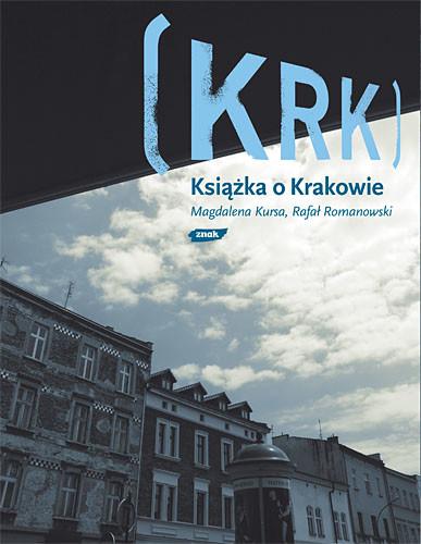 okładka KRK. Książka o Krakowie, Książka | Kursa Magdalena, Romanowski Rafał