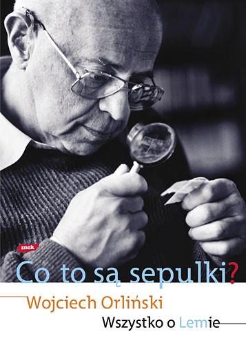 okładka Co to są sepulki? Wszystko o Lemie, Książka | Wojciech Orliński
