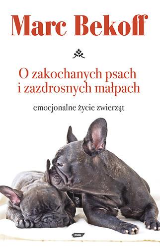 okładka O zakochanych psach i zazdrosnych małpach. Emocjonalne życie zwierząt, Książka | Bekoff Marc