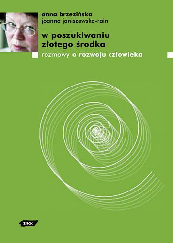 okładka W poszukiwaniu złotego środka. Rozmowy o rozwoju człowieka, Książka | Brzezińska Anna, Janiszewska-Rain ... Joanna
