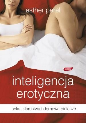 okładka Inteligencja erotyczna. Seks, kłamstwa i domowe pielesze, Książka | Perel Esther