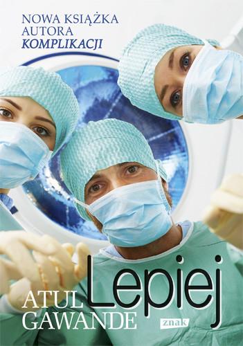 okładka Lepiej. Zapiski chirurga o efektywności medycynyksiążka |  | Atul Gawande