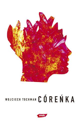 okładka Córeńka, Książka | Wojciech Tochman