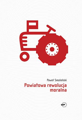 okładka Powiatowa rewolucja moralna, Książka | Smoleński Paweł