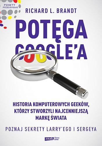 okładka Potęga Google'a. Poznaj sekrety Larry'ego i Sergeya, Książka | L. Brandt Richard
