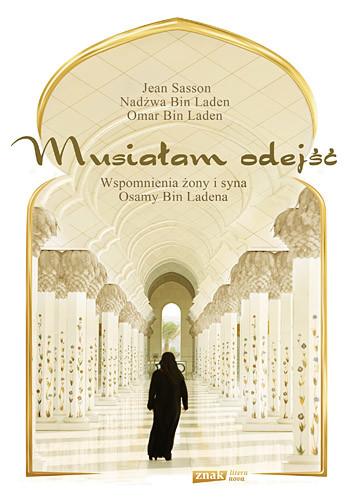 okładka Musiałam odejść. Wspomnienia żony i syna Osamy bin Ladena, Książka | Jean Sasson, bin Laden ... Nadżwa