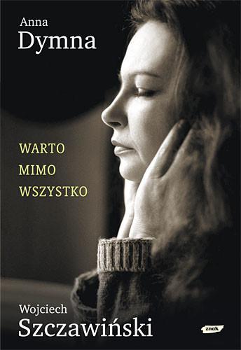 okładka Warto mimo wszystko, Książka | Anna Dymna, Wojciech Szczawiński