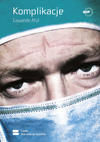 okładka Komplikacje. Zapiski chirurga o niedoskonałej nauceksiążka |  | Atul Gawande