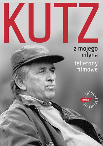 okładka Z mojego młyna. Felietony filmowe, Książka | Kutz Kazimierz