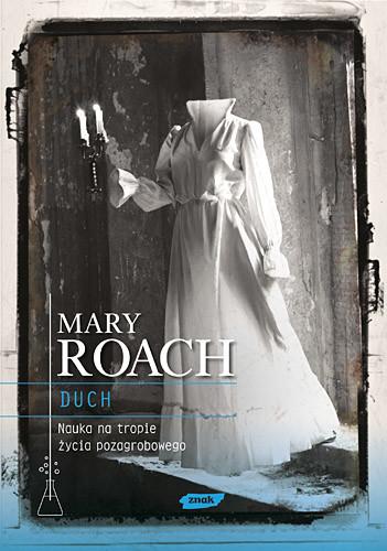 okładka Duch. Nauka na tropie życia pozagrobowego, Książka | Roach Mary