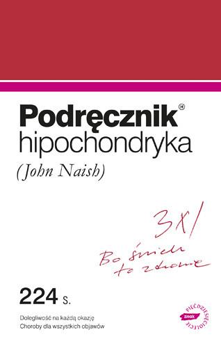 okładka Podręcznik hipochondryka. Dolegliwość na każdą okazję, objawy chorób wszelakich , Książka | Naish John