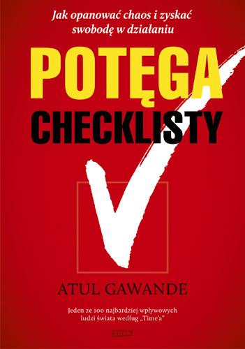 okładka Potęga checklisty. Jak opanować chaos i zyskać swobodę w działaniu, Książka | Atul Gawande