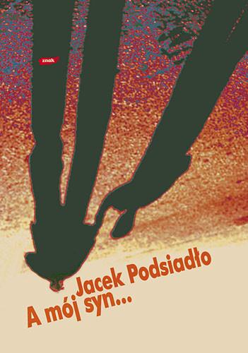 okładka A mój syn... Wybór felietonówksiążka      Jacek Podsiadło