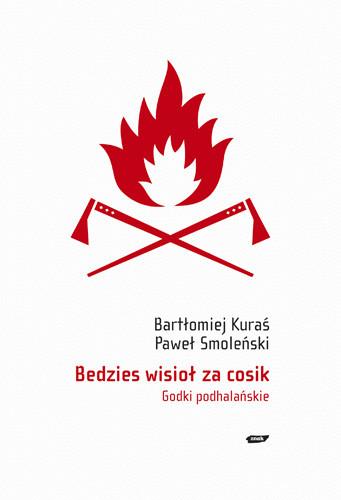 okładka Bedzies wisioł za cosik. Godki podhalańskie, Książka | Smoleński Paweł, Kuraś Bartłomiej