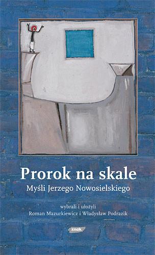okładka Prorok na skale. Myśli Jerzego Nowosielskiego, Książka |
