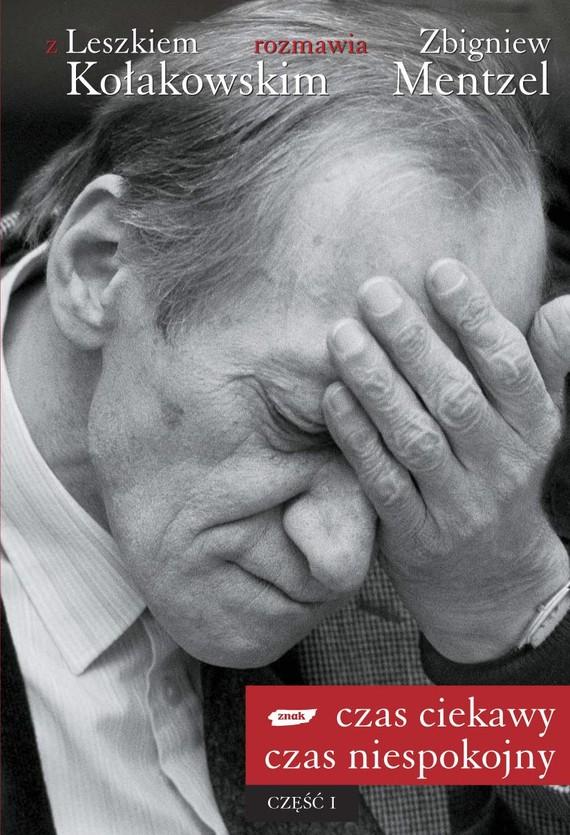 okładka Czas ciekawy, czas niespokojny. Z Leszkiem Kołakowskim rozmawia Zbigniew Mentzel. Część I, Książka | Kołakowski Leszek, Mentzel Zbigniew