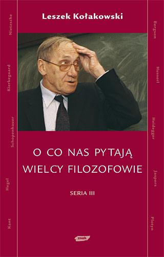 okładka O co nas pytają wielcy filozofowie. Seria III, Książka | Kołakowski Leszek