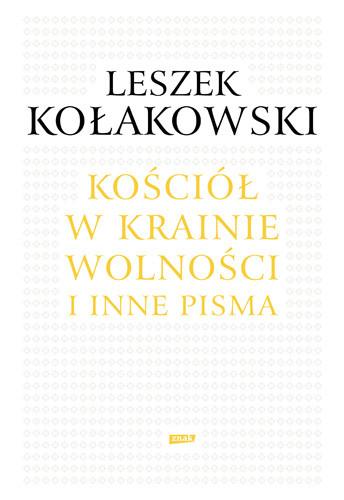 okładka Kościół w krainie wolności. O Janie Pawle II, Kościele i chrześcijaństwie , Książka | Kołakowski Leszek
