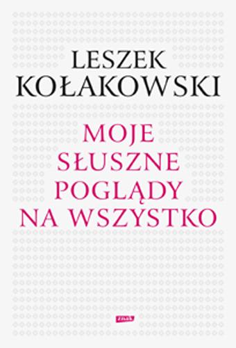 okładka Moje słuszne poglądy na wszystko, Książka | Kołakowski Leszek