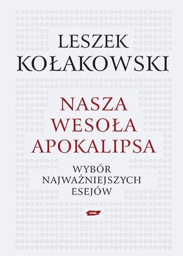 okładka Nasza wesoła apokalipsa. Wybór najważniejszych esejów. , Książka | Kołakowski Leszek