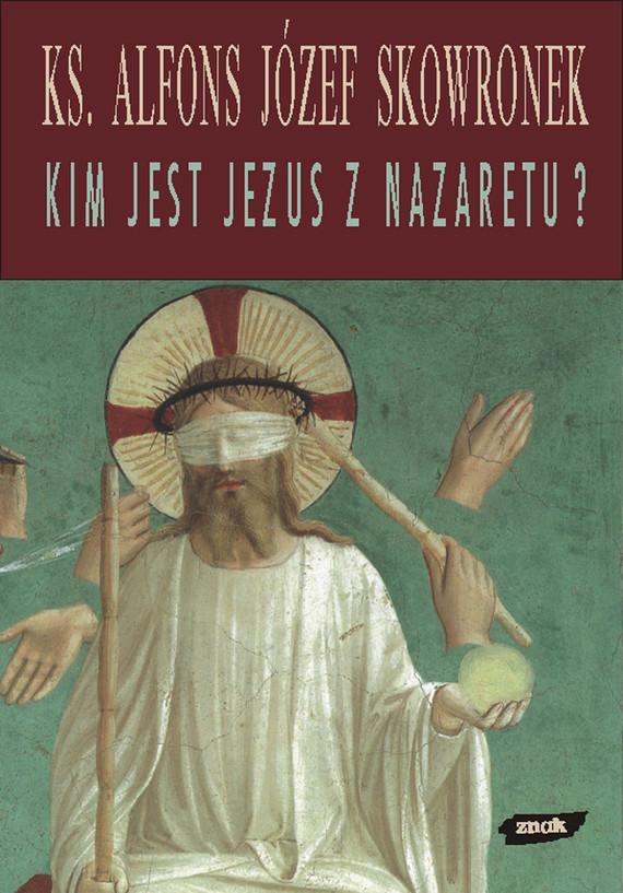 okładka Kim jest Jezus z Nazaretu? Refleksje u progu XXI wieku, Książka | Alfons Józef Skowronek ks.