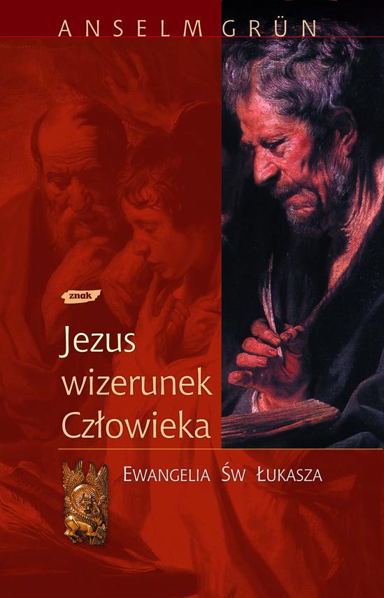 okładka Jezus - wizerunek człowieka. Ewangelia św. Łukasza, Książka | Grun Anselm