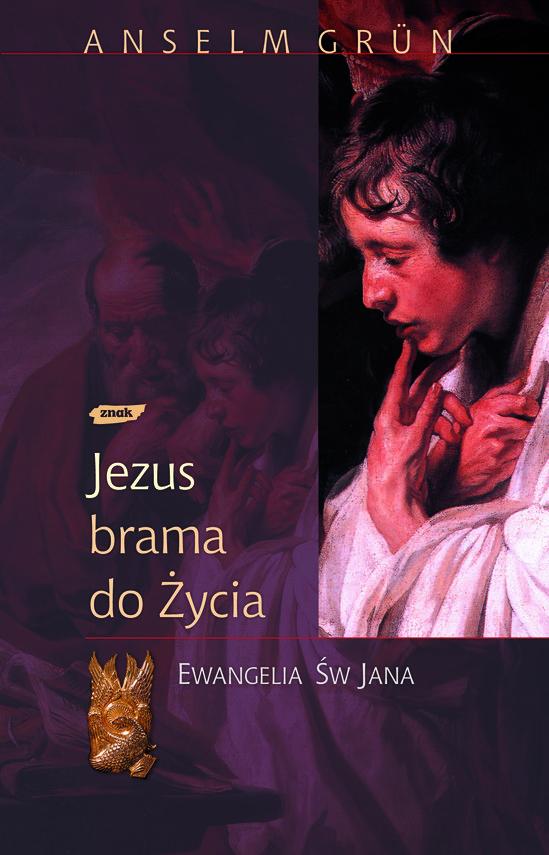 okładka Jezus - brama do życia. Ewangelia św. Jana, Książka | Grun Anselm