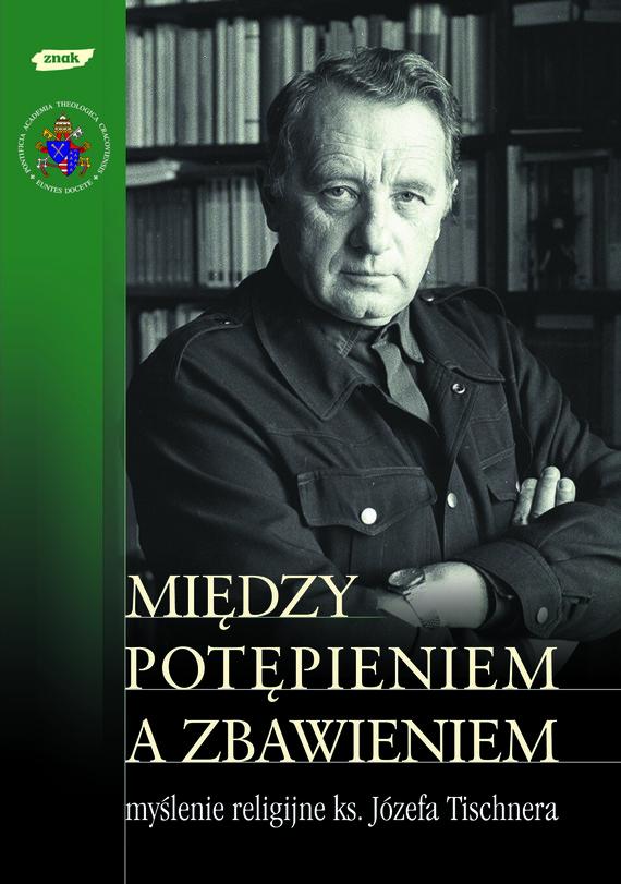 Między potępieniem a zbawieniem. Myślenie religijne ks. Józefa Tischnera |  Książka – Woblink.com