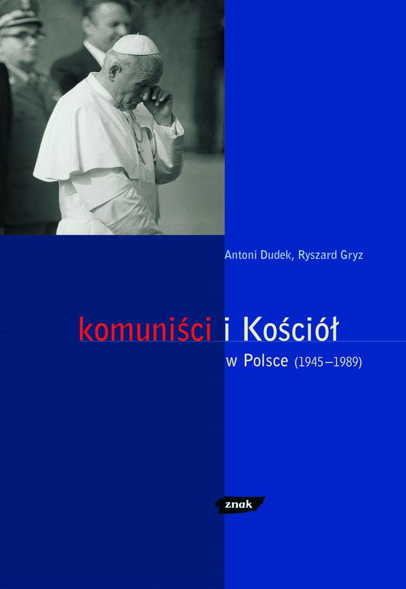 okładka Komuniści i Kościół w Polsce (1945- 1989), Książka | Antoni Dudek, Gryz Ryszard