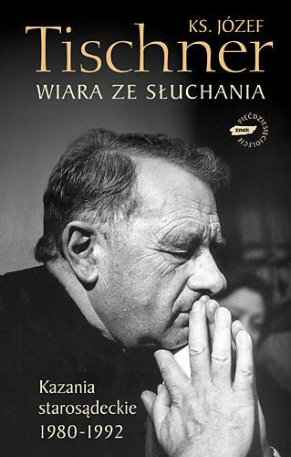 okładka Wiara ze słuchania. Kazania starosądeckie 1980-1992, Książka | Józef Tischner ks.