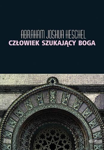 okładka Człowiek szukający Boga. Szkice o modlitwie i symbolach., Książka   Joshua Heschel Abraham