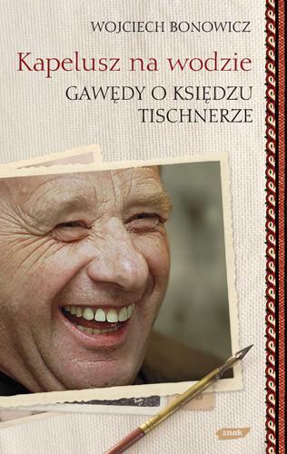 okładka Kapelusz na wodzie. Gawędy o księdzu Tischnerze, Książka | Wojciech Bonowicz