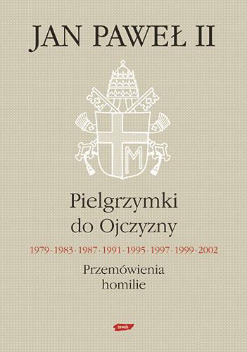 okładka Pielgrzymki do Ojczyzny 1979, 1983, 1987, 1991, 1995, 1997, 1999, 2002. Przemówienia, homilie, Książka | Jan Paweł II papież