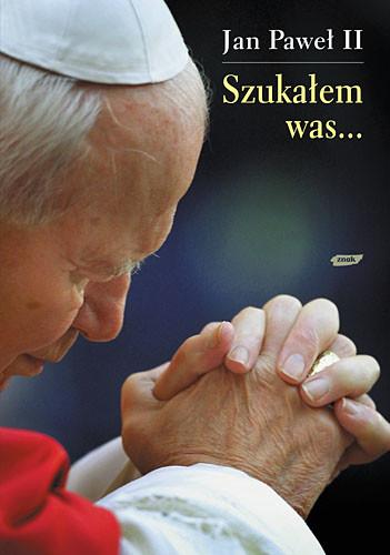 okładka Szukałem was..., Książka | Jan Paweł II papież