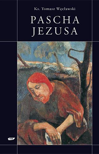 okładka Pascha Jezusa, Książka | Tomasz Węcławski ks., ... Wojciech