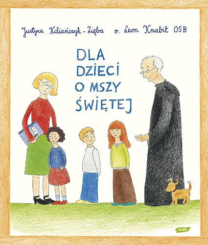 okładka Dla dzieci o Mszy Świętej, Książka | L. Knabit o., Kiliańczyk-Zięba ... J.