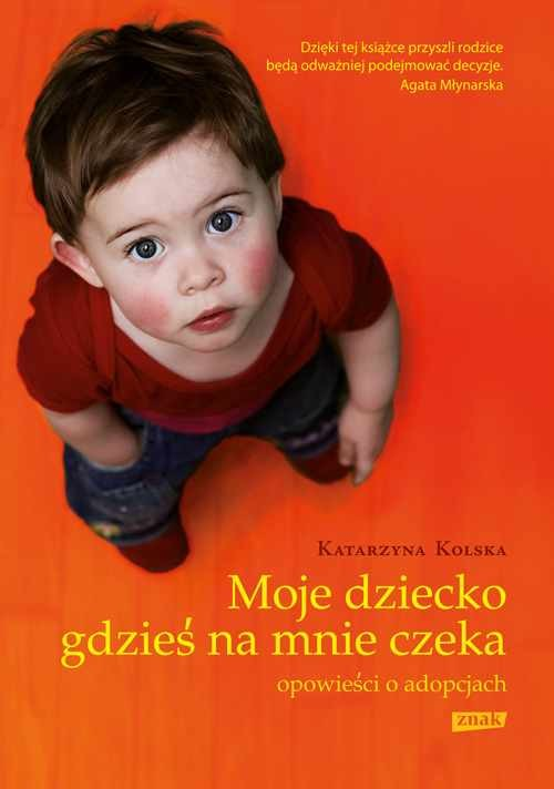 okładka Moje dziecko gdzieś na mnie czeka. Opowieści o adopcjach, Książka | Kolska Katarzyna