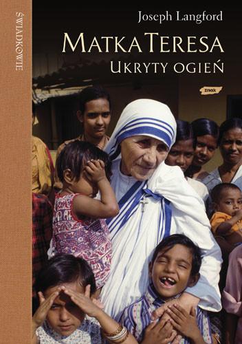 okładka Matka Teresa: ukryty ogień. Spotkanie, które zmieniło życie Matki Teresy a teraz może zmienić także twoje, Książka   Langford Joseph