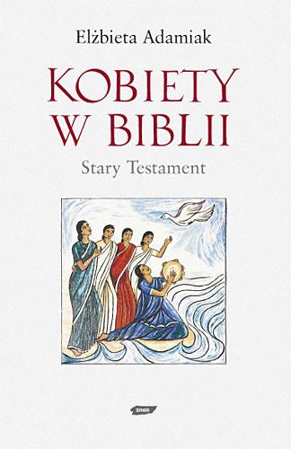 okładka Kobiety w Biblii. Stary Testament, Książka   Elżbieta  Adamiak