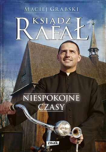 okładka Ksiądz Rafał. Niespokojne czasy, Książka | Maciej Grabski