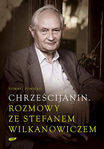 okładka Chrześcijanin. Rozmowy ze Stefanem Wilkanowiczem, Książka | Ponikło Tomasz