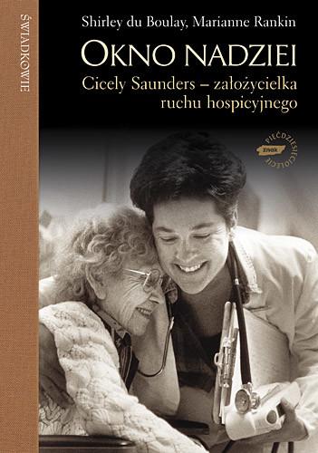 okładka Okno nadziei. Cicely Saunders - założycielka ruchu hospicyjnego, Książka | du Boulay Shirley, Rankin Marianne